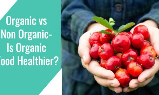Organic vs Non Organic- Is Organic Food Healthier?