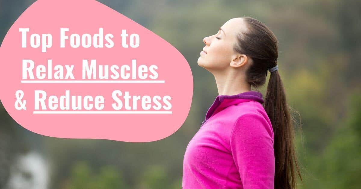 13 Top Foods that Relax Muscles & Reduce Stress