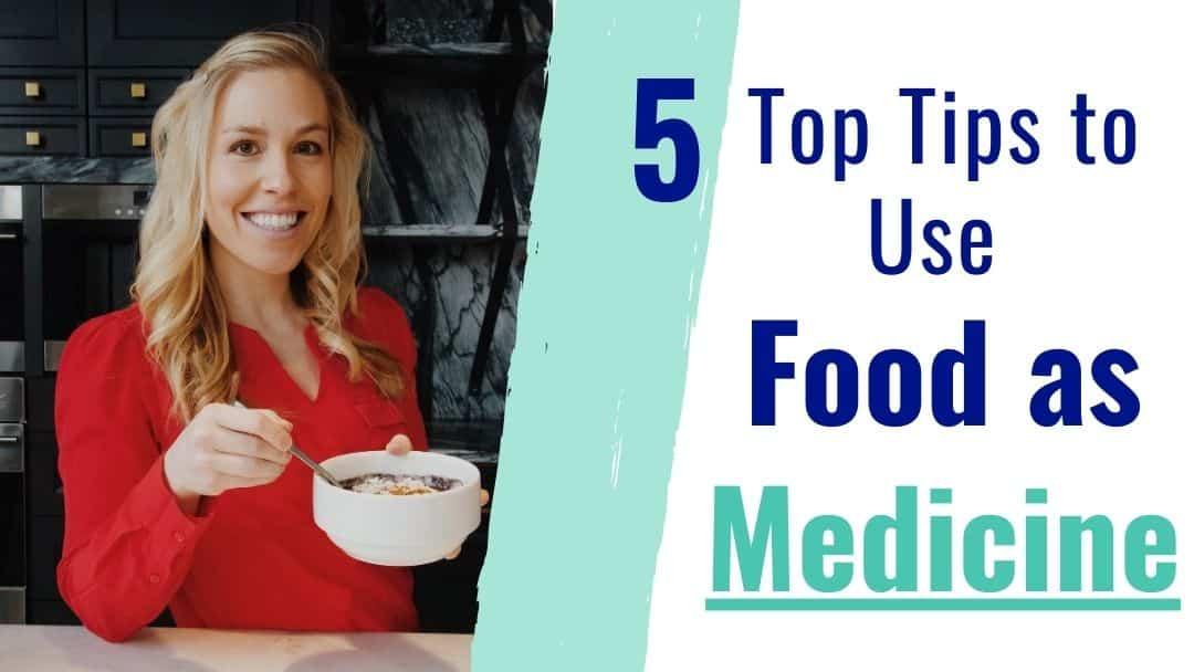 Food as Medicine – 5 Top Tips