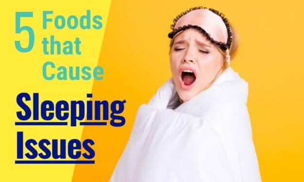 Top 5 Foods that Cause Sleeping Issues